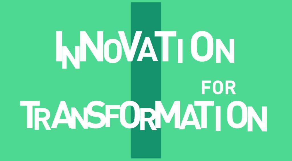 Innovation for Transformation